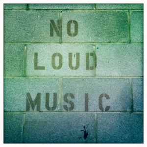 no loud music